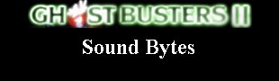 Ghostbusters II Sound Bytes